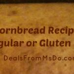 Cornbread Recipe – Regular or Gluten Free