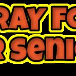 Please PRAY for Our Seniors